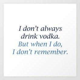 I Don't Always Drink Vodka Art Print