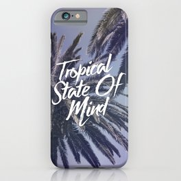 Tropical State Of Mind iPhone Case