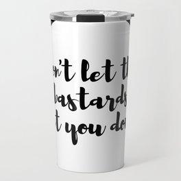 don't let the bastards get you down 2 Travel Mug