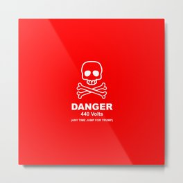 Danger - 440 Volts - Any Time Jump for Trump - Funy Quotes Metal Print