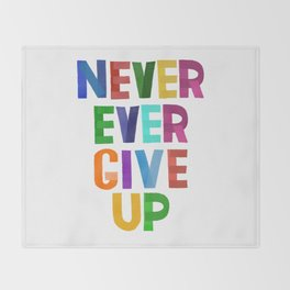 Never Ever Give Up Throw Blanket