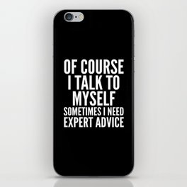 Of Course I Talk To Myself Sometimes I Need Expert Advice (Black & White) iPhone Skin
