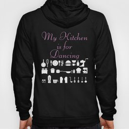 Funny Baking Gift My Kitchen Is For Dancing Baker Hoody
