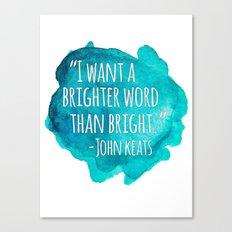 A Brighter Word than Bright - John Keats Canvas Print