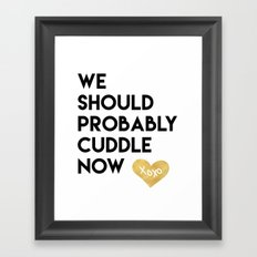 WE SHOULD PROBABLY CUDDLE NOW xoxo quote Framed Art Print