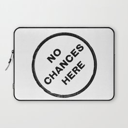 No chances here Laptop Sleeve