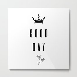 GOOD DAY Metal Print