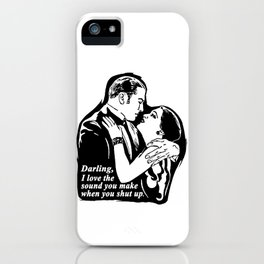 Darling, I love the sound you make when you shut up. iPhone Case