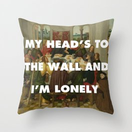 My Head's to the Wall and I'm Lonely  Throw Pillow