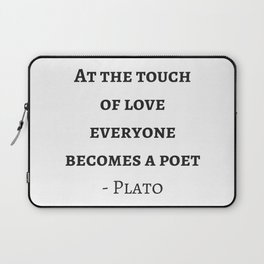 Greek Philosophy Quotes - Plato - At the touch of love everyone becomes a poet Laptop Sleeve