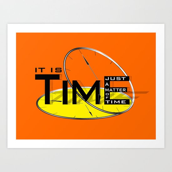 It's just a matter of time Art Print