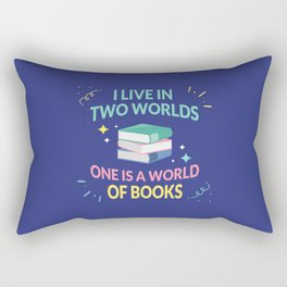 I Live In Two Worlds, One Is A World Of Books I Rectangular Pillow