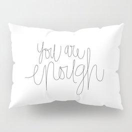 You Are Enough Pillow Sham
