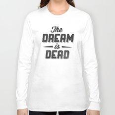The Dream Is Dead Long Sleeve T-shirt