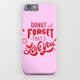 Donut Forget That I Love You iPhone Case