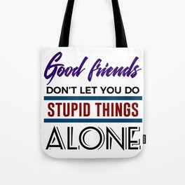 Good Friends Do Stupid Things Together Tote Bag
