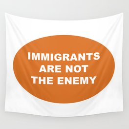 Immigrants Are Not The Enemy Wall Tapestry