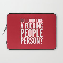 DO I LOOK LIKE A FUCKING PEOPLE PERSON? (Crimson) Laptop Sleeve