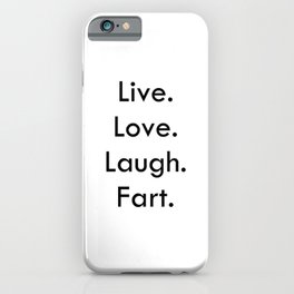 Live Love Laugh Fart - Funny inspirational quote iPhone Case