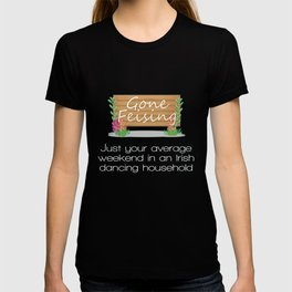 Funny Irish Dancing Family Gift Design   Gone Feising at the Feis! T-shirt