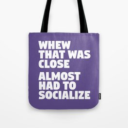 Whew That Was Close Almost Had To Socialize (Ultra Violet) Tote Bag