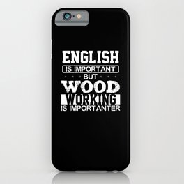 Wood working is importanter iPhone Case