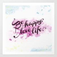 Be Happy, Love Life. Art Print