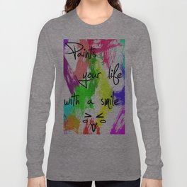 Paints your my life with a smile Long Sleeve T-shirt