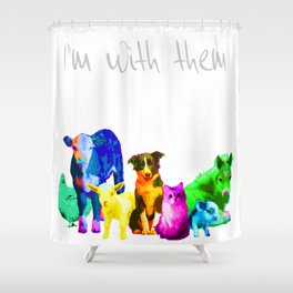 I'm With Them - Animal Rights - Vegan Shower Curtain