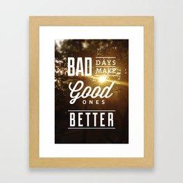"""""""Bad days make good ones better"""" Poster Framed Art Print"""