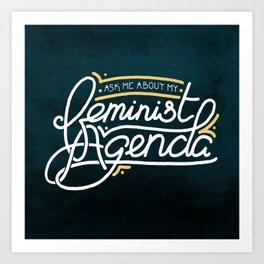 Ask Me About My Feminist Agenda Art Print