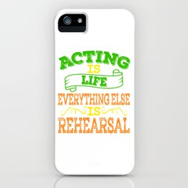 """Acting Is Life Everything Else Is Rehearsal"" tee design for you and for everybody!Makes a nice gift iPhone Case"