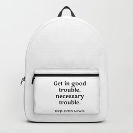 Rep. John Lewis - Get in good trouble, necessary trouble. famous quotes Backpack