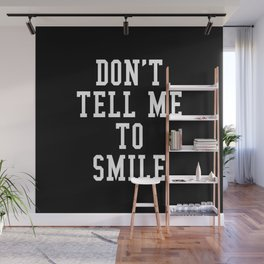 Don't Tell Me To Smile (Black & White) Wall Mural