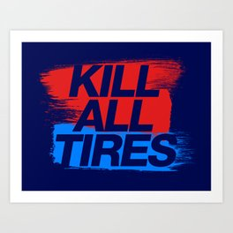 Kill All Tires v3 HQvector Art Print