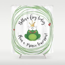 Funny Frog || Better a frog today... || Hen Party || Engagement || Funny gift Shower Curtain
