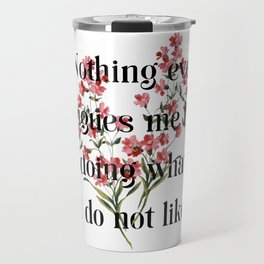 Nothing ever fatigues me but doing what I do not like. Jane Austen Collection Travel Mug
