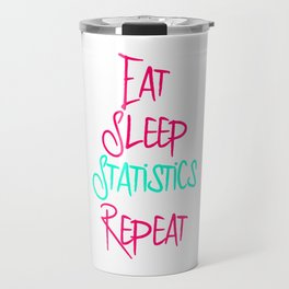 Eat Sleep Stats Fun Quote Travel Mug