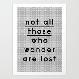 Not All Those Who Wander Are Lost 01 Art Print