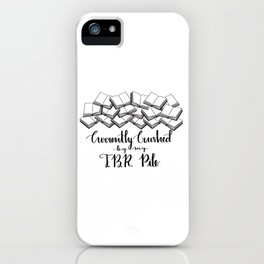 Currently Crushed by my TBR Pile iPhone Case