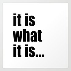 it is what it is (black text) Art Print