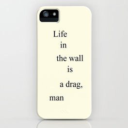 Life in the Wall iPhone Case