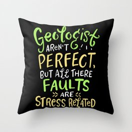 Geologists Aren't Perfect But All Their Faults Are Stress Related Throw Pillow