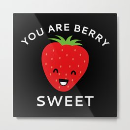 You Are Berry Sweet Metal Print