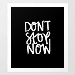 Don't Stop Now Black + White Art Print