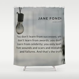 Jane Fonda Quote On Scars & Wounds Shower Curtain