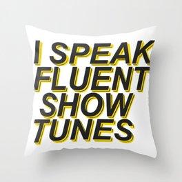 I Speak Fluent Showtunes Throw Pillow