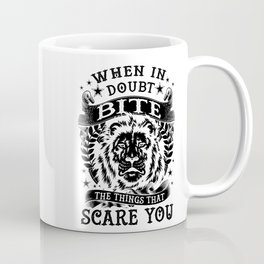 When in doubt... Bite. Coffee Mug