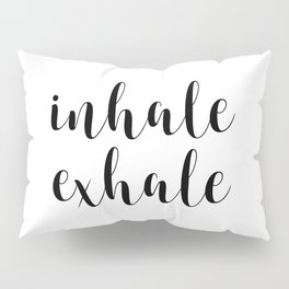 Inhale Exhale, Inspirational Quote, Motivational Quote, Art, Wall Art Pillow Sham