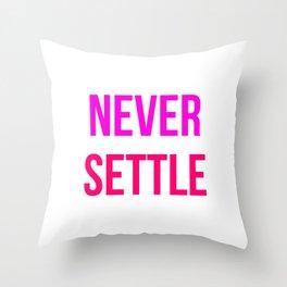 Never Settle Motivational Design Throw Pillow